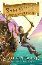 Sam Silver : Undercover Pirate Series : Skeleton Island : Book 1 - Jan Burchett