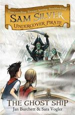 Sam Silver : Undercover Pirate Series - The Ghost Ship : Book 2 - Jan Burchett