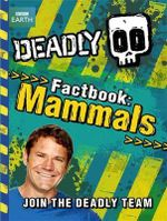 Deadly Factbook : Mammals : Deadly Series : Book 1 - Steve Backshall