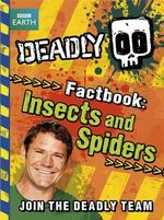 Insects and Spiders : Deadly Factbook Series : Book 2 - Steve Backshall