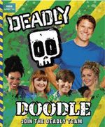 Deadly Doodle Book : Join The Deadly Team - Steve Backshall