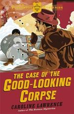 The Case of the Good-Looking Corpse : The P. K. Pinkerton Mysteries : Book 2 - Caroline Lawrence