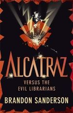 Alcatraz Versus the Evil Librarians : Alcatraz Series - Book 1 - Brandon Sanderson