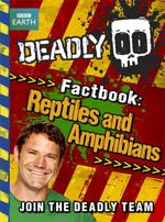 Deadly Factbook : Reptiles and Amphibians Series : Book 3 - Steve Backshall