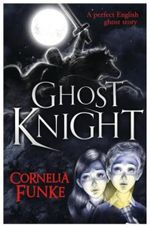 Ghost Knight : A Perfect English Ghost Story - Cornelia Funke