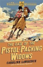 The Case of the Pistol-Packing Widows : The P. K. Pinkerton Myst - Caroline Lawrence
