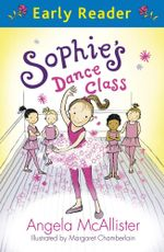 Sophie's Dance Class (Early Reader) : A 'touch and listen' Early Reader - Angela McAllister