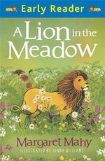 A Lion in the Meadow : Early Reader Series - Margaret Mahy