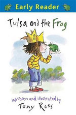 Tulsa and the Frog : Early Reader Series - Tony Ross