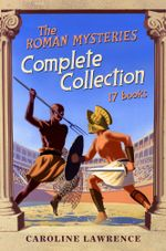 Roman Mysteries Complete Collection : The Roman Mysteries - Caroline Lawrence