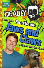 Deadly Factbook 6 : Jaws and Claws - Steve Backshall