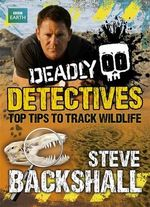 Deadly Detectives : Top Tips to Track Wildlife - Steve Backshall