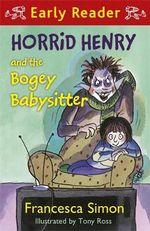 Horrid Henry and the Bogey Babysitter : Horrid Henry Early Reader - Francesca Simon