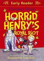 Horrid Henry's Royal Riot : Horrid Henry - Francesca Simon