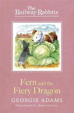 Fern and the Fiery Dragon : Railway Rabbits - Georgie Adams