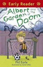 Albert and the Garden of Doom : Early Reader - Phil Earle