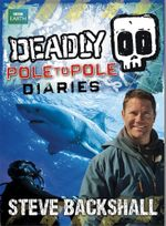 Deadly Pole to Pole Diaries - Steve Backshall
