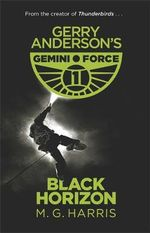 Gerry Anderson's Gemini Force One : Book 1 : Black Horizon - M. G. Harris