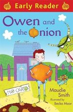 Owen and the Onion : Early Reader - Maudie Smith