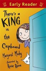 There's a King in the Cupboard : Early Reader - Margaret Mahy
