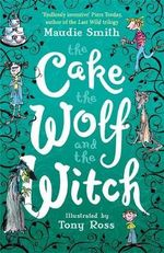 The Cake, the Wolf and the Witch - Maudie Smith