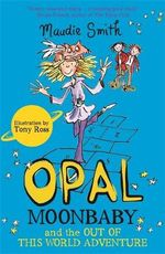 Opal Moonbaby and the Out of This World Adventure : Opal Moonbaby - Maudie Smith