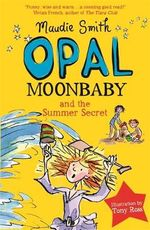 Opal Moonbaby and the Summer Secret : Opal Moonbaby - Maudie Smith