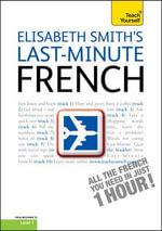 Last-minute French : Teach Yourself  - Elisabeth Smith