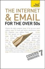 The Internet and Email for the Over 50s : Teach Yourself - Bob Reeves