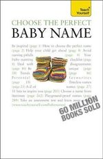 Choose The Perfect Baby Name : Teach Yourself  - Victoria Wilson