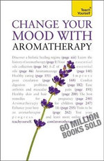 Change Your Mood With Aromatherapy : Teach Yourself - Denise Whichello Brown