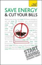 Save Energy and Cut Your Bills : Teach Yourself  - Nick White