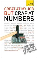 Teach Yourself Great at My Job But Crap at Numbers : Overcome Your Math Phobia and Make Better Financia... - Heidi Smith