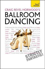 Teach Yourself Craig Revel Horwood's Ballroom Dancing : Culture and Costume in Competitive Dance - Craig Revel Horwood