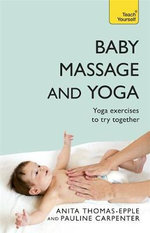 Baby Massage and Yoga : Teach Yourself - Anita Epple