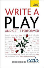 Write A Play and Get It Performed : Teach Yourself - Lesley Bown