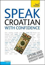 Speak Croatian with Confidence : Teach Yourself - Marina Rajic Cox