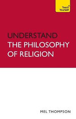 Understand The Philosophy of Religion : Teach Yourself  - Mel Thompson