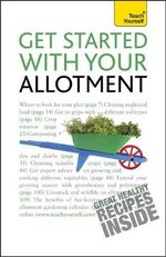 Get Started with Your Allotment 2010 : The Expert Guide to a Productive Plot - Geoff Stokes