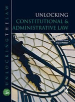 Unlocking Constitutional and Administrative Law : Modelling and Reasoning About Systems - Steve Foster