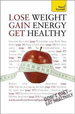 Lose Weight, Gain Energy, Get Healthy : Teach Yourself - Sara Kirkham