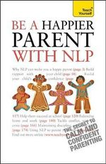 Be a Happier Parent with NLP : Teach Yourself General - Judy Bartkowiak