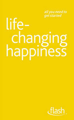 Flash : Life Changing Happiness :   - Paul Jenner