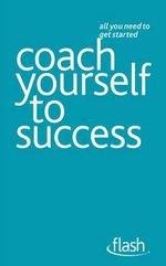 Flash : Coach Yourself to Success :   - Jeff Archer