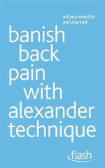 Flash : Banish Back Pain with Alexander Technique :   - Richard Craze