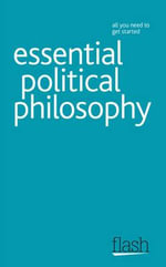 Flash : Essential Political Philosophy :   - Mel Thompson