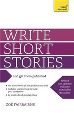 Write Winning Short Stories - and Get Them Published : Teach Yourself - Zoe Fairbairns