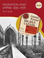 Migration and Empire 1830-1939 : Migration and Empire 1830- 1939 - Simon Wood