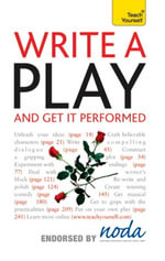 Write A Play - And Get It Performed : Teach Yourself - Lesley Bown