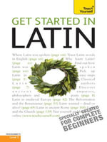 Get Started in Latin Absolute Beginner Course : The essential introduction to reading, writing, speaking and understanding a new language - G D A Sharpley